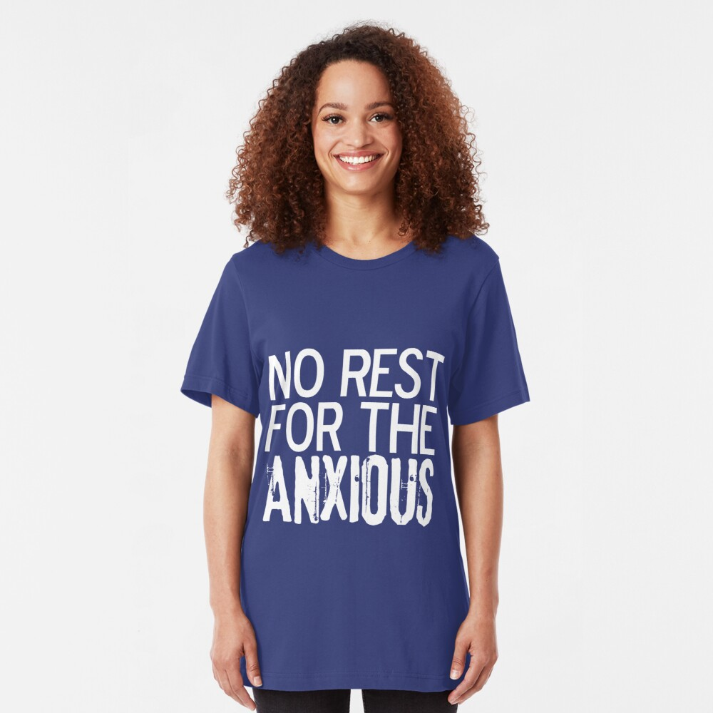 No Rest for the ANXIOUS Slim Fit T-Shirt