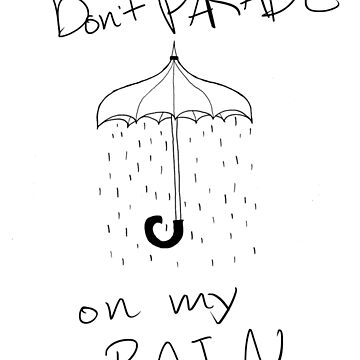 Don't PARADE on my RAIN by Chiswick