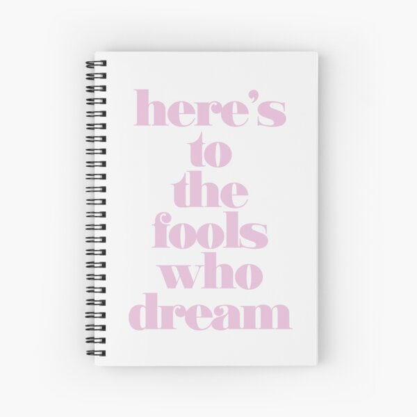 Here's to the Fools Who Dream Spiral Notebook