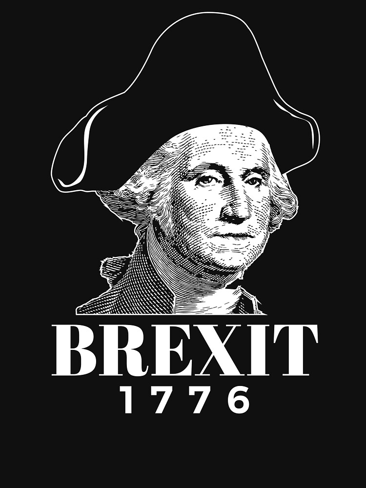George Washington Funny Brexit 1776 American Revolution History  by jtrenshaw
