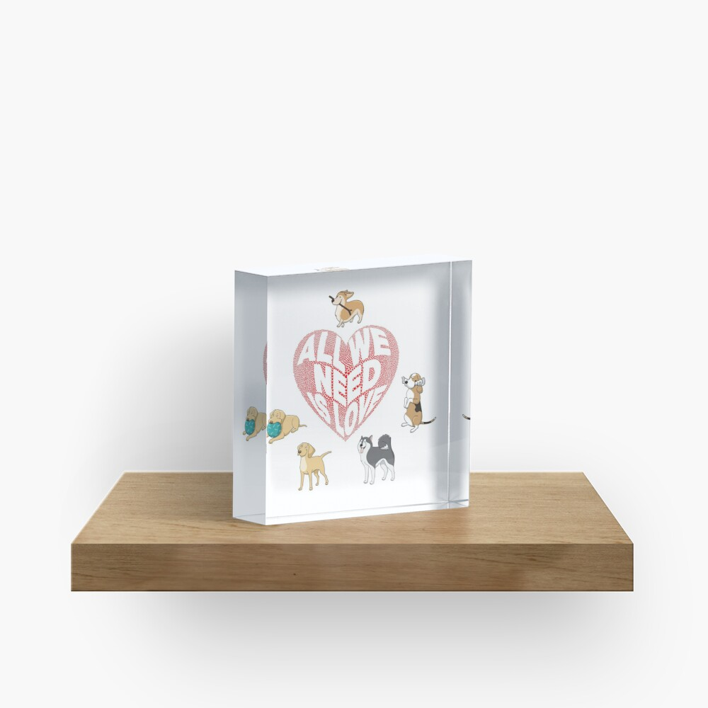All We Need is Love Dogs Acrylic Block