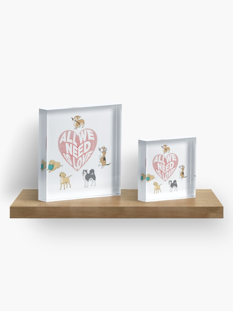 Alternate view of All We Need is Love Dogs Acrylic Block
