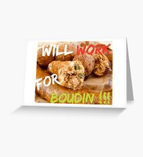 Will Work for Boudin  Greeting Card
