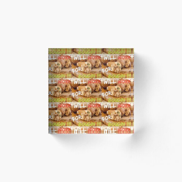 Will Work for Boudin  Acrylic Block