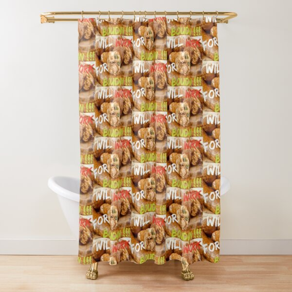 Will Work for Boudin  Shower Curtain