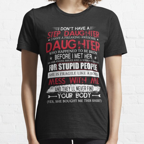 I Don't Have A Step Daughter I Have Awesome Daughter T-Shirt Essential T-Shirt