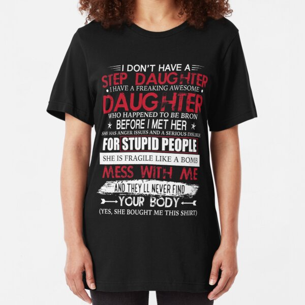 I Don't Have A Step Daughter I Have Awesome Daughter T-Shirt Slim Fit T-Shirt