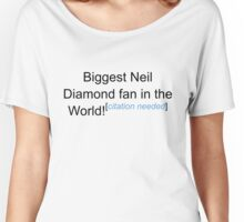 Biggest Neil Diamond Fan - Citation Needed Women's Relaxed Fit T-Shirt