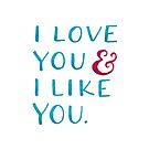 I love you & I like you by Michelle Arguelles