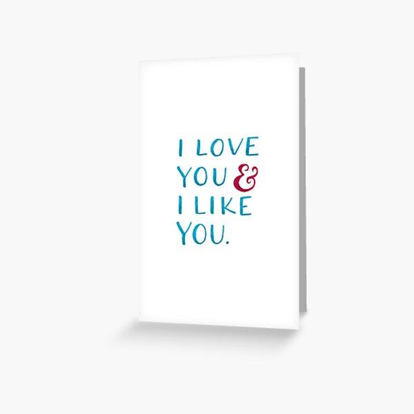 I love you & I like you Greeting Card