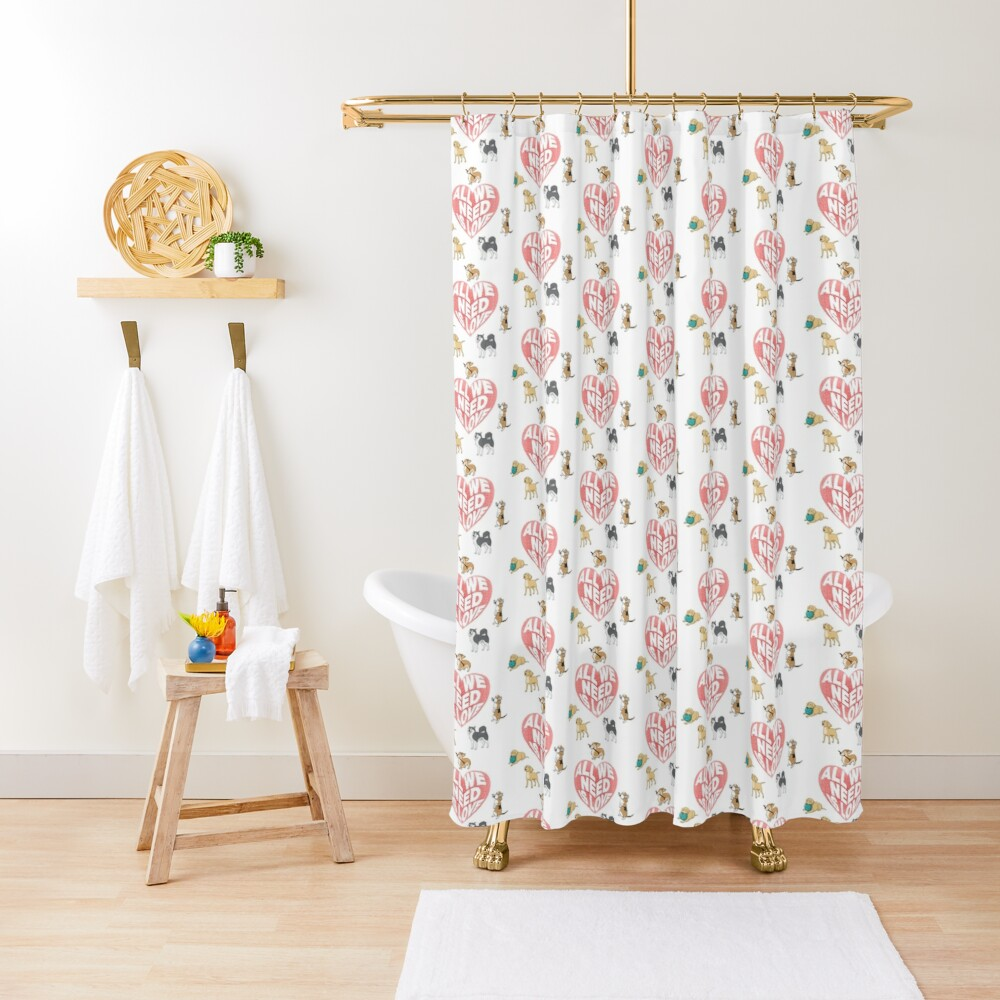 All We Need is Love Dogs Shower Curtain