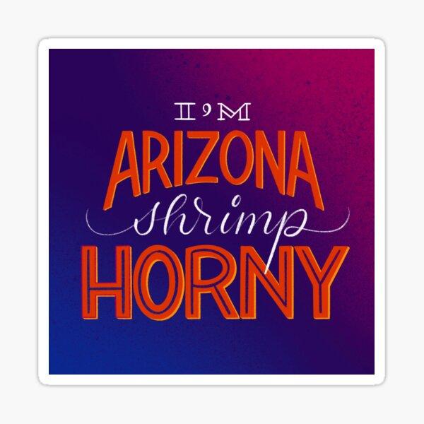 I'm Arizona Shrimp Horny Sticker