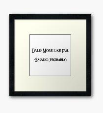 Dale? More like fail. -Smaug (probably) Framed Print