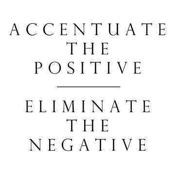 Accentuate the Positive // Eliminate the Negative by kat-sheppard
