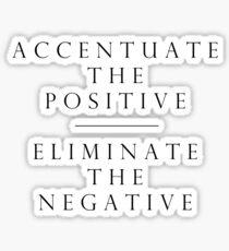 Accentuate the Positive // Eliminate the Negative Sticker