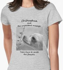 Chihuahua and the Important Message--Take Time to Smell the Flower T-Shirt T-Shirt