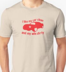 I like my CAR CLEAN and my wife DIRTY Unisex T-Shirt
