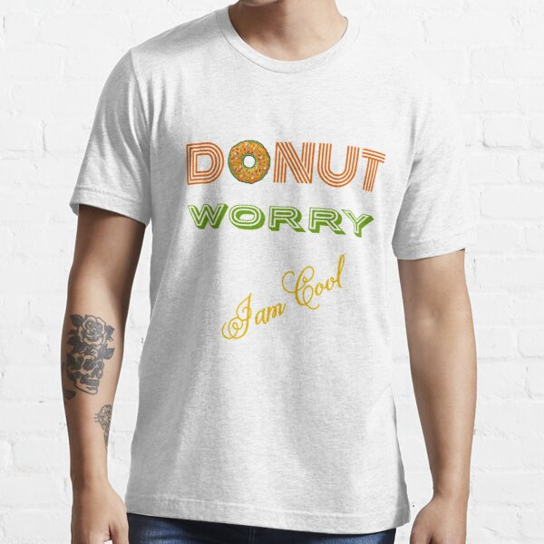 DONUT Worry (I'm cool) Essential T-Shirt