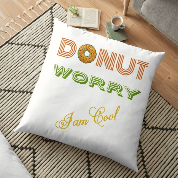 DONUT Worry (I'm cool) Floor Pillow