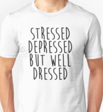 Stressed, Depressed, but well dressed! Unisex T-Shirt