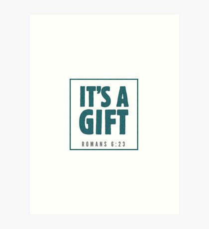 It's a gift - Romans 6:23 Art Print