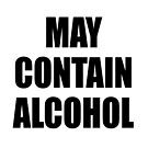 May Contain Alcohol - BLACK by axemangraphics