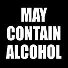 May Contain Alcohol - WHITE by axemangraphics