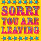 Sorry you are leaving  by creativesinc