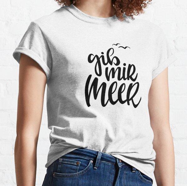 gib mir Meer Classic T-Shirt