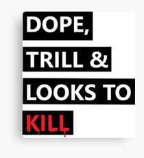 Dope, Trill & Looks To Kill! Canvas Print