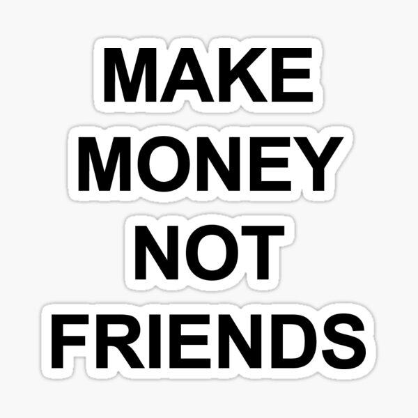 Make Money Not Friends Sticker