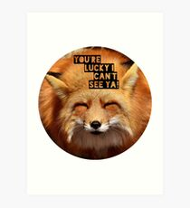 You're lucky I can't see ya, squinting fox t-shirt Art Print