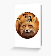 You're lucky I can't see ya, squinting fox t-shirt Greeting Card