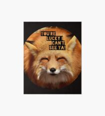 You're lucky I can't see ya, squinting fox t-shirt Art Board Print