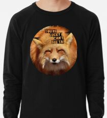 You're lucky I can't see ya, squinting fox t-shirt Lightweight Sweatshirt