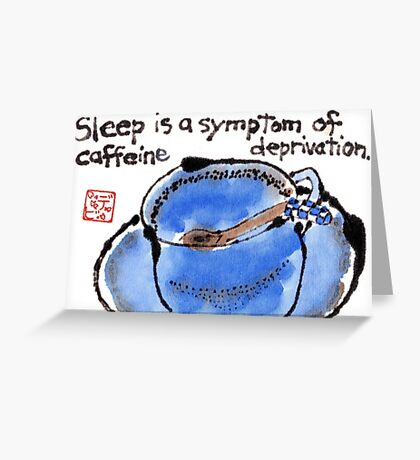 Caffeine Deprivation Greeting Card