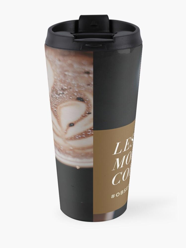 Alternate view of Less Talk, More Coffee Travel Mug