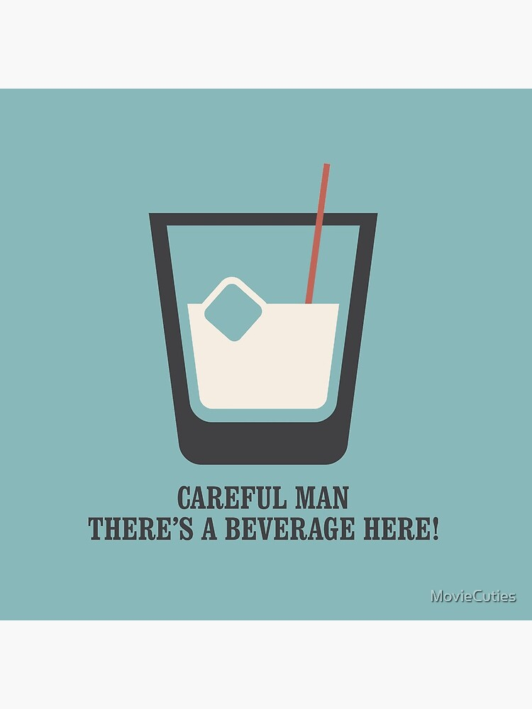 The Big Lebowski - White Russian - Careful Man, There's a Beverage Here! by MovieCuties