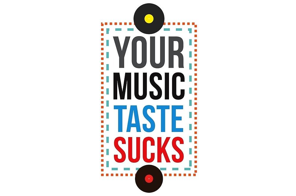 Your Music Taste Sucks by ak4e