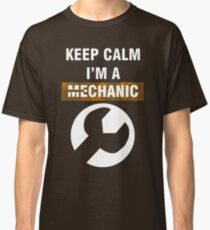 Keep Calm - I'm A Mechanic Classic T-Shirt