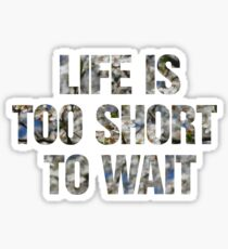 Life is too short to wait Sticker