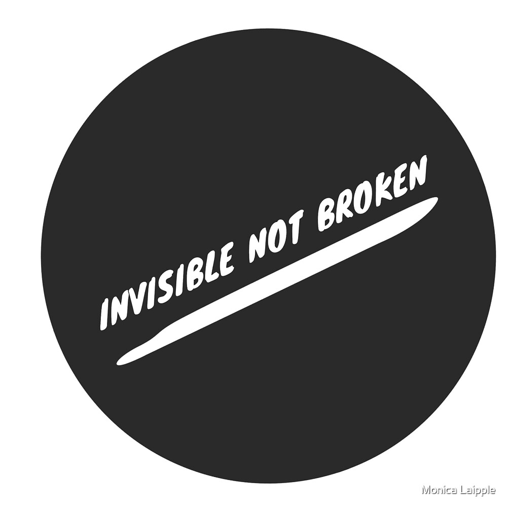 Invisible Not Broken: Podcast Invisible Illness by Monica Laipple