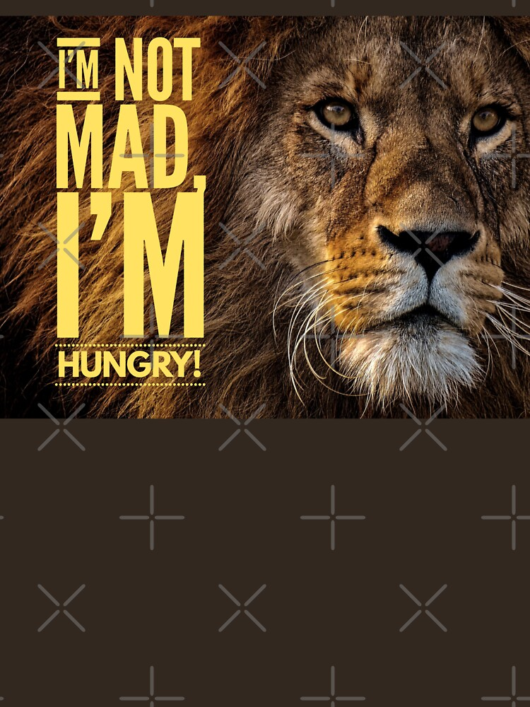 """Lion Shirt, """"I'm not mad, I'm hungry!"""" by maryspeer"""