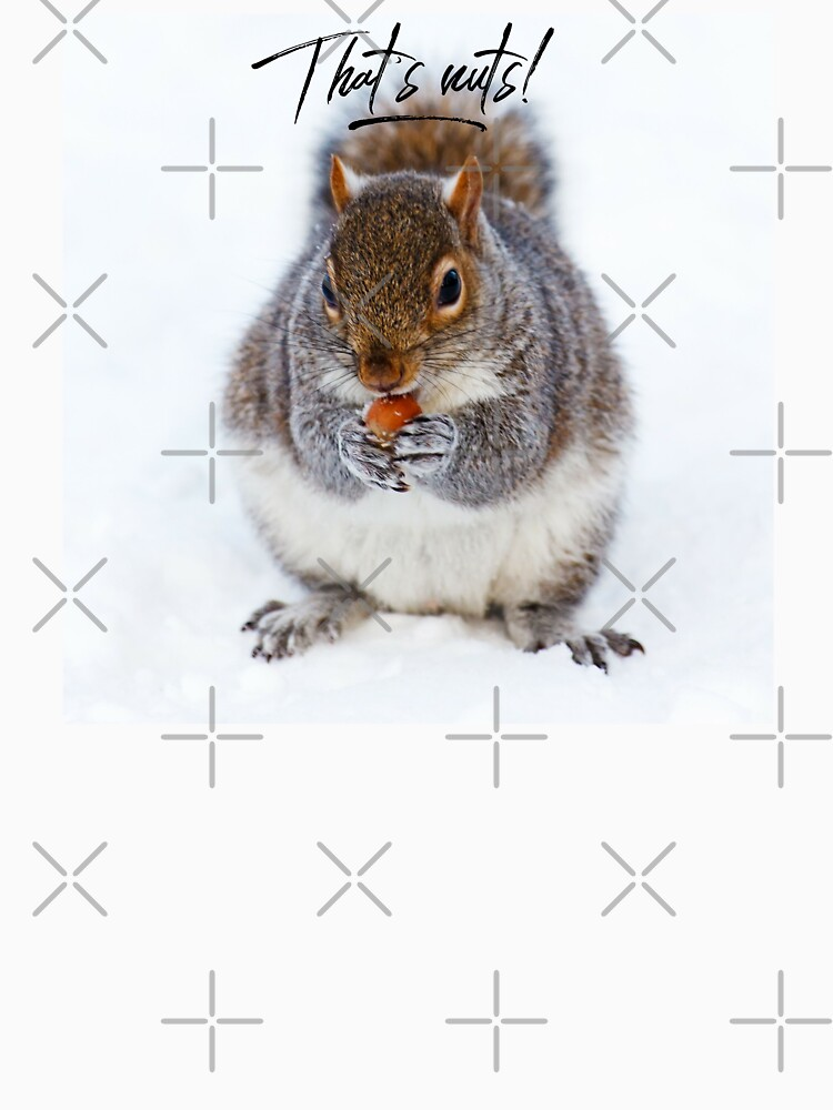 """Squirrel Shirt Eating Nuts, """"That's nuts!"""" by maryspeer"""