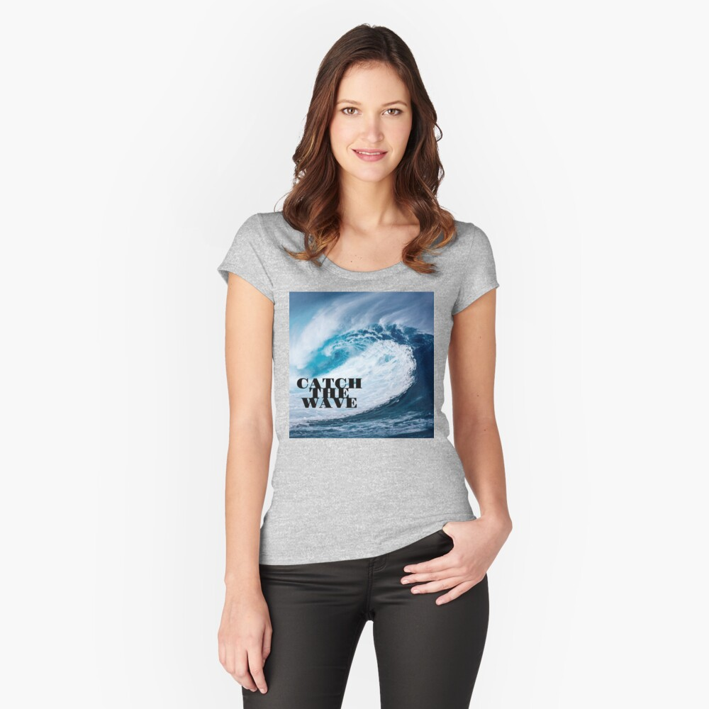 Catch The Wave T-shirt Fitted Scoop T-Shirt