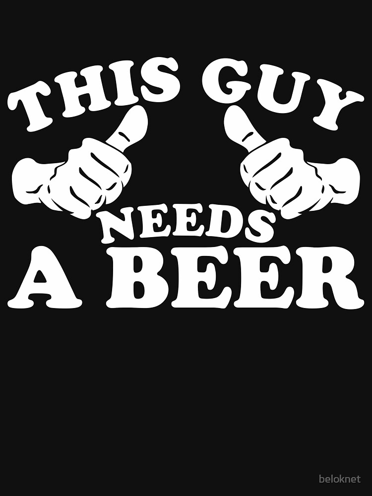 This Guy Needs a Beer by beloknet