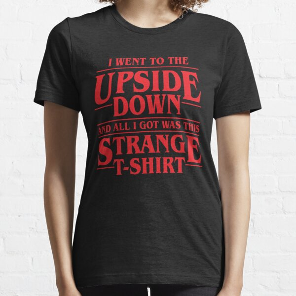 I Went To The Upside Down And All I Got Was This Strange Shirt Essential T-Shirt