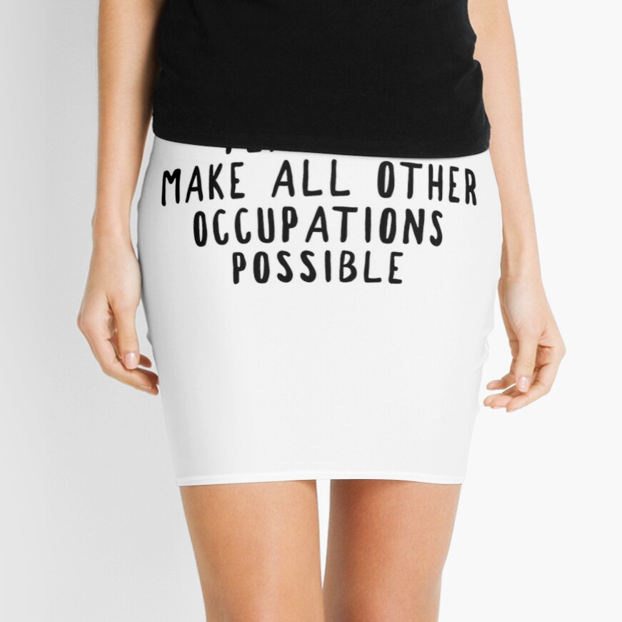 Teachers Make Other Occupations Possible Mini Skirt
