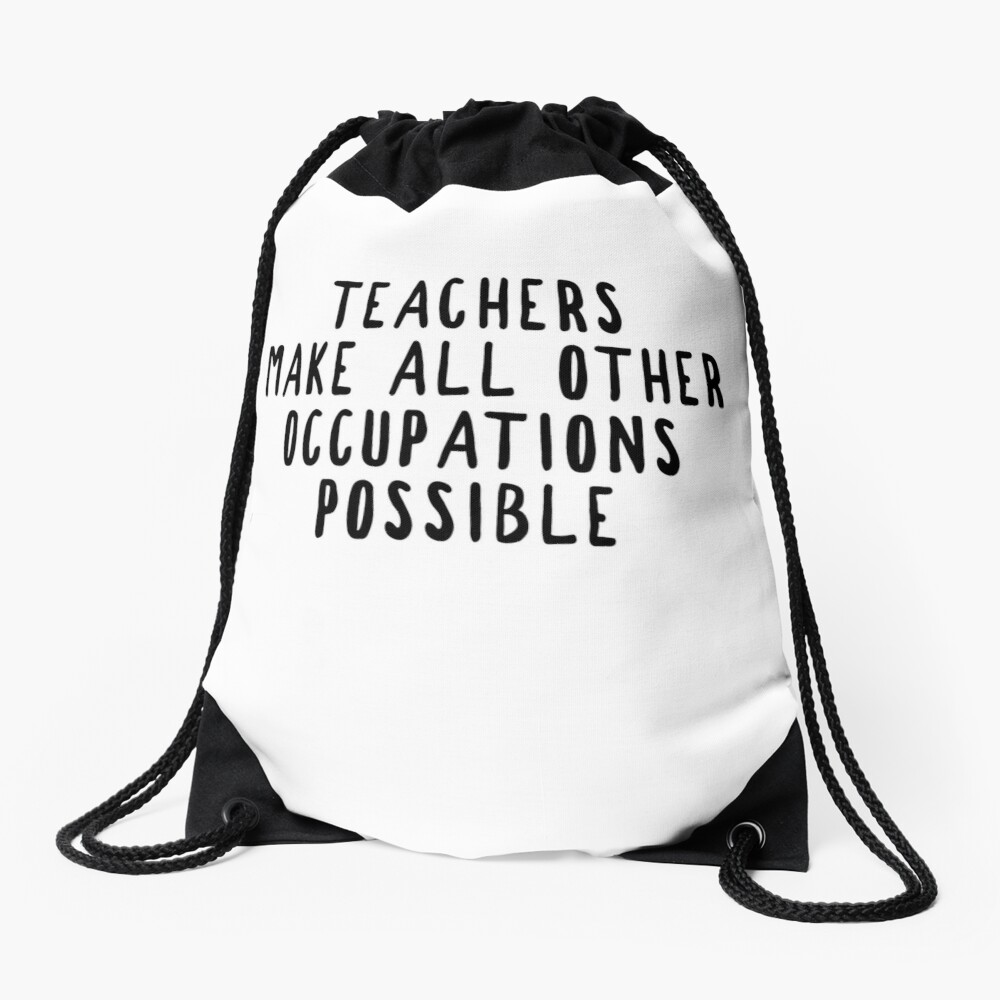 Teachers Make Other Occupations Possible Drawstring Bag