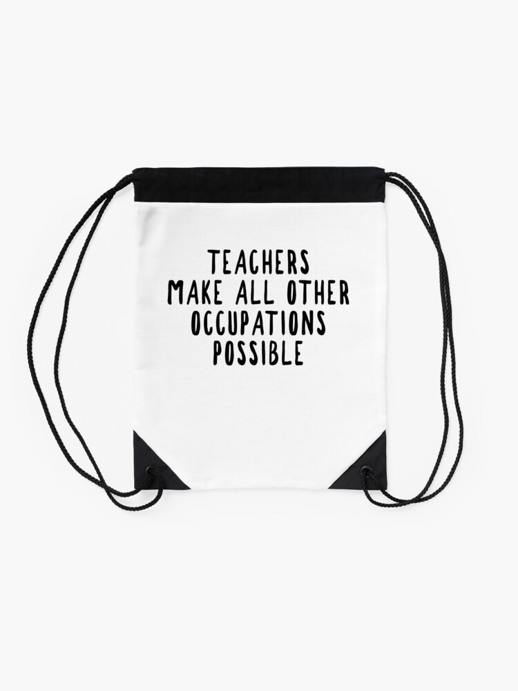 Alternate view of Teachers Make Other Occupations Possible Drawstring Bag